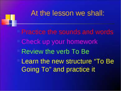 At the lesson we shall: Practice the sounds and words Check up your homework ...