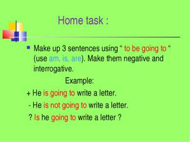 "Home task : Make up 3 sentences using "" to be going to "" (use am, is, are). M..."