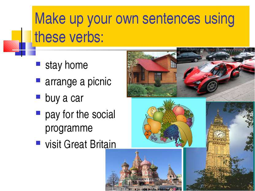Make up your own sentences using these verbs: stay home arrange a picnic buy ...