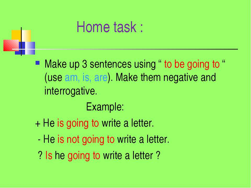 """Home task : Make up 3 sentences using """" to be going to """" (use am, is, are). M..."""