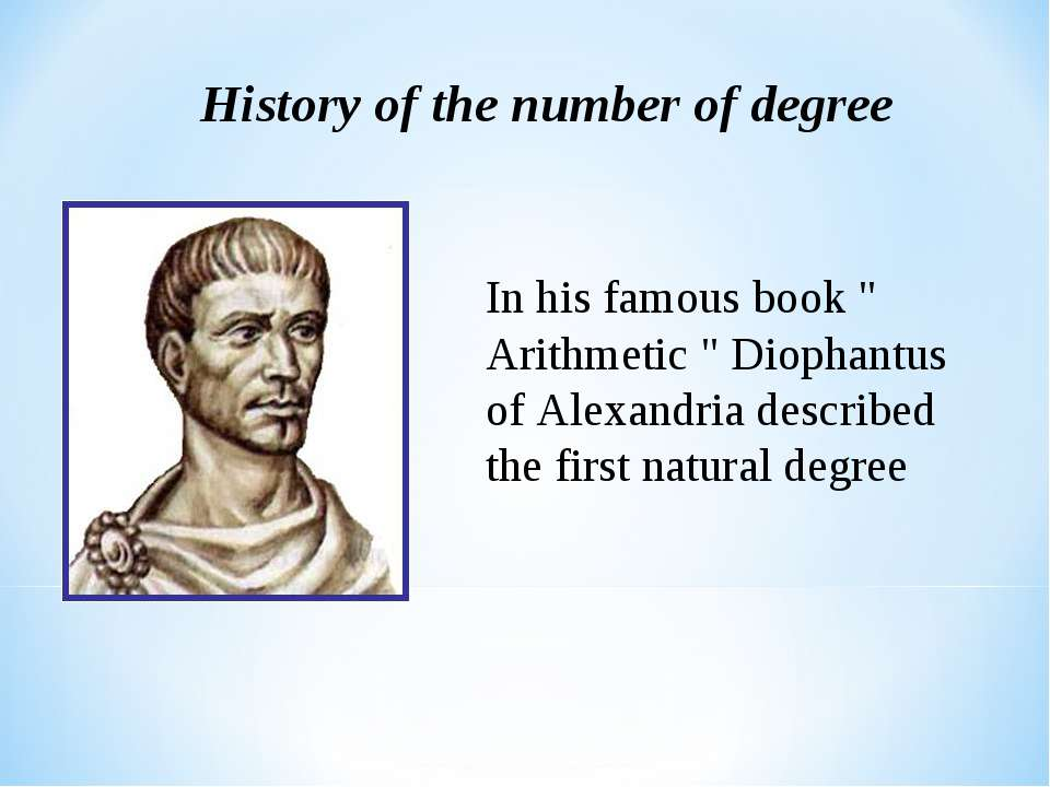 "History of the number of degree In his famous book "" Arithmetic "" Diophantus ..."