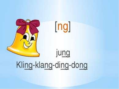 [ng] jung Kling-klang-ding-dong