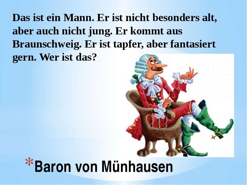 Baron von Münhausen Das ist ein Mann. Er ist nicht besonders alt, aber auch n...