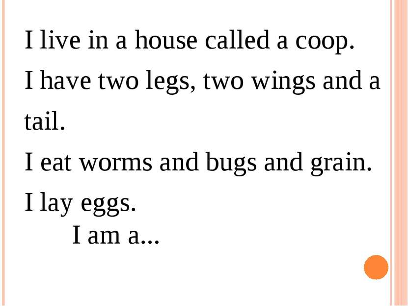 I live in a house called a coop.  I have two legs, two wings and a tail.  I e...