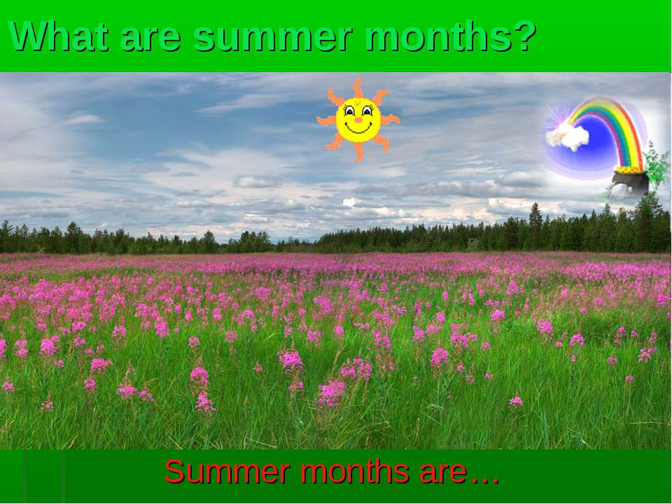 What are summer months? Summer months are…