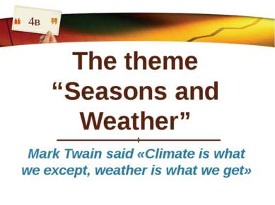 """The theme """"Seasons and Weather"""" 4в Mark Twain said «Climate is what we except..."""