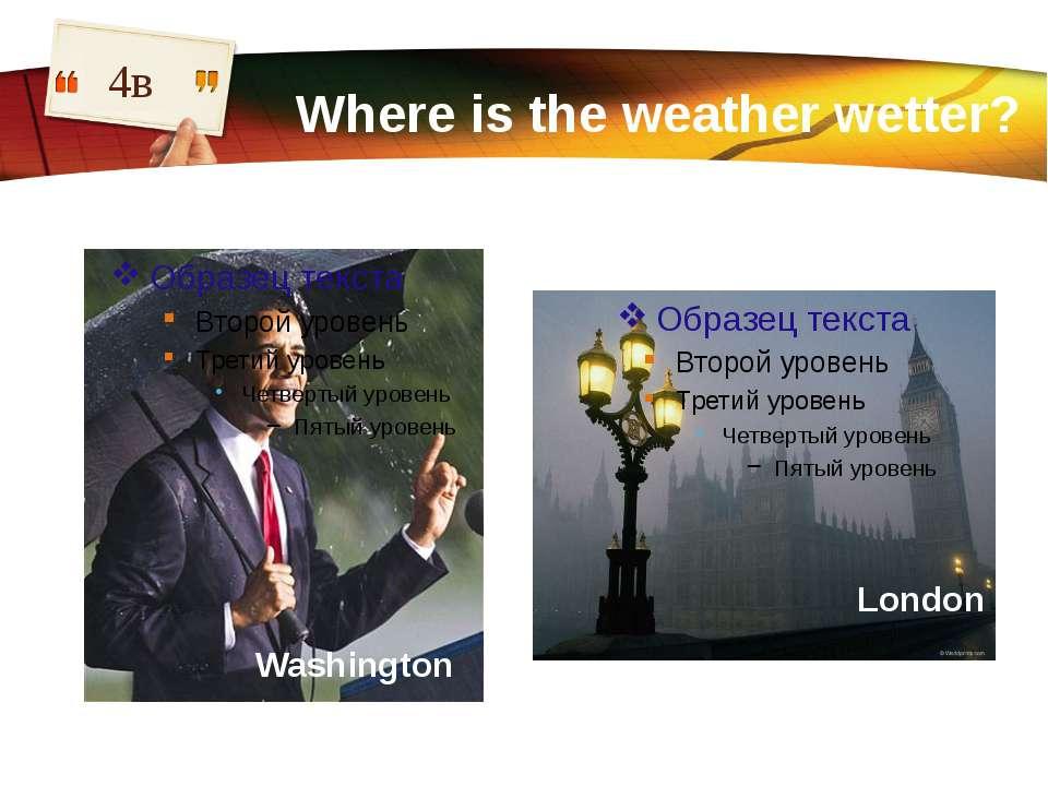 Where is the weather wetter? 4в London Washington LOGO