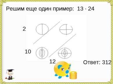 Решим еще один пример: 13 · 24 2 10 12 Ответ: 312