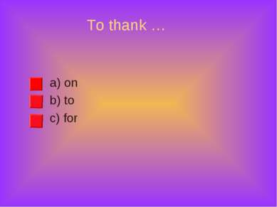 To thank … a) on b) to c) for