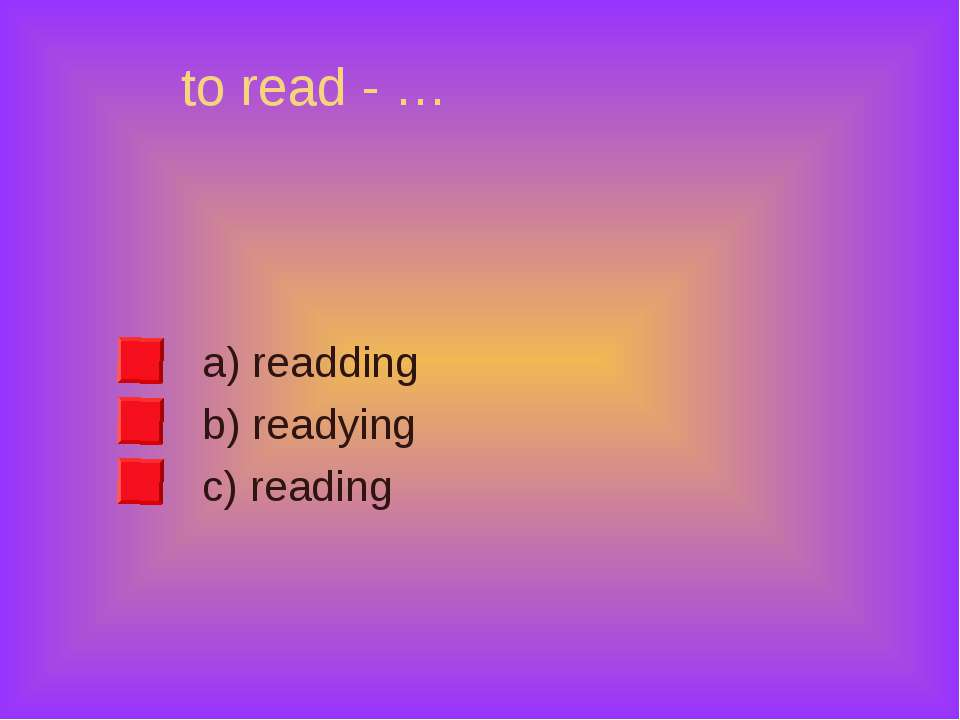 to read - … a) readding b) readying c) reading