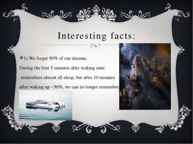 Interesting facts: 1) We forget 90% of our dreams. During the first 5 minutes...