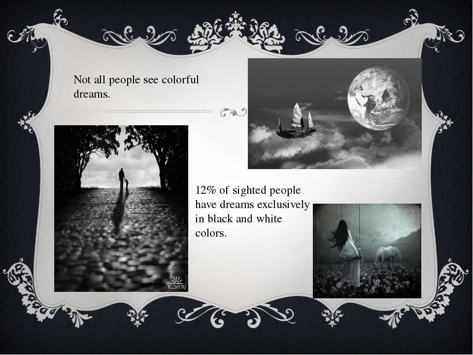 Not all people see colorful dreams. 12% of sighted people have dreams exclusi...