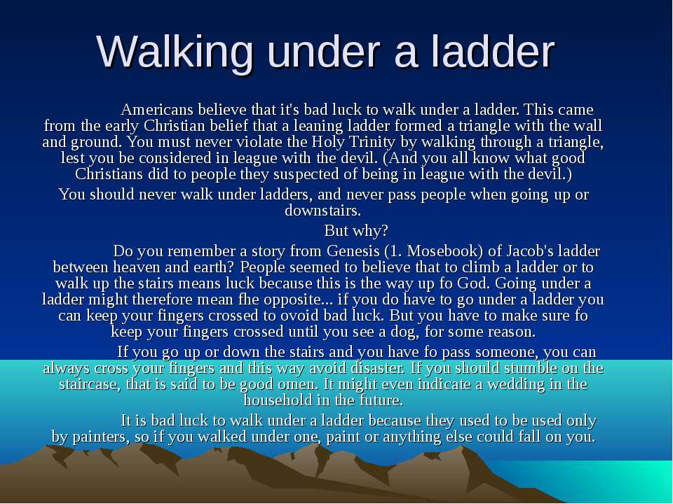 Walking under a ladder Americans believe that it's bad luck to walk under a l...