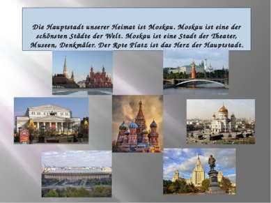 Die Hauptstadt unserer Heimat ist Moskau. Moskau ist eine der schönsten Städt...