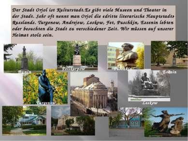 Der Stadt Orjol ist Kulturstadt.Es gibt viele Museen und Theater in der Stadt...