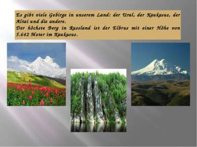 Es gibt viele Gebirge in unserem Land: der Ural, der Kaukasus, der Altai und ...