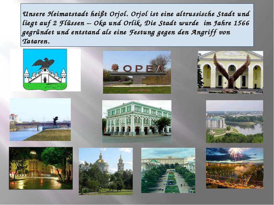Unsere Heimatstadt heißt Orjol. Orjol ist eine altrussische Stadt und liegt a...