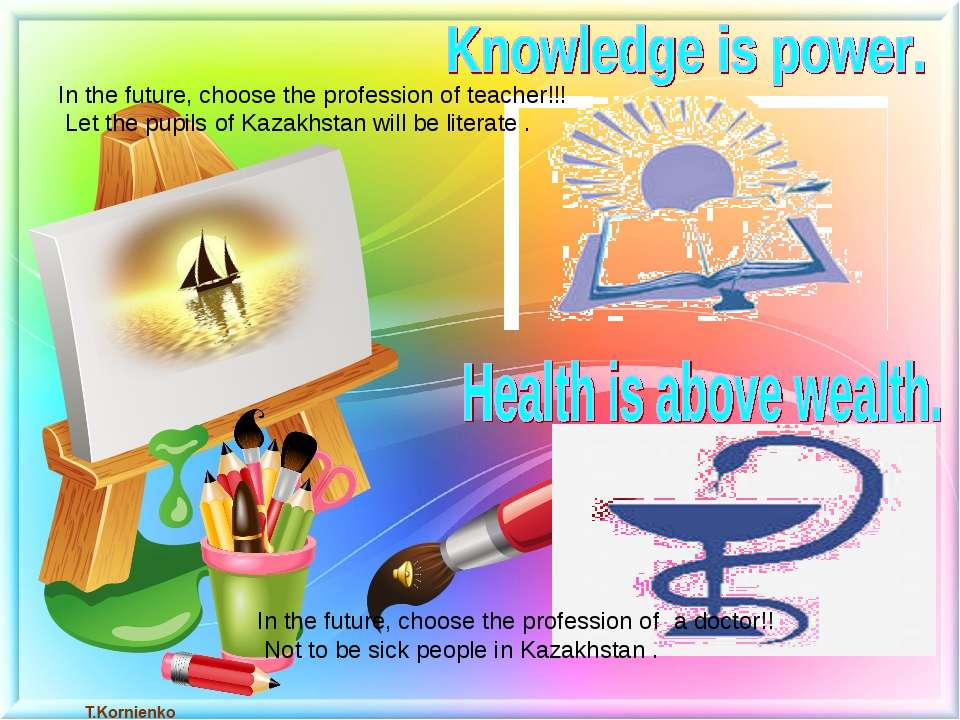 In the future, choose the profession of teacher!!! Let the pupils of Kazakhst...