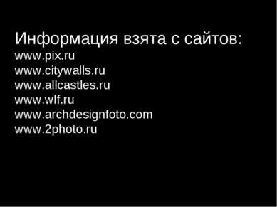 Информация взята с сайтов: www.pix.ru www.citywalls.ru www.allcastles.ru www....