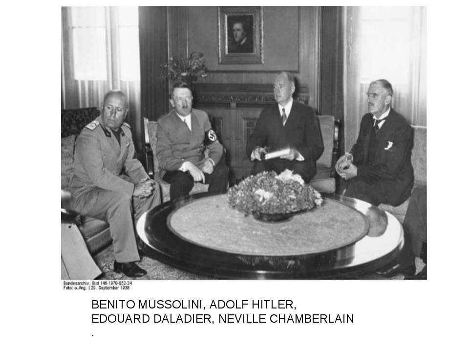 BENITO MUSSOLINI, ADOLF HITLER, EDOUARD DALADIER, NEVILLE CHAMBERLAIN .