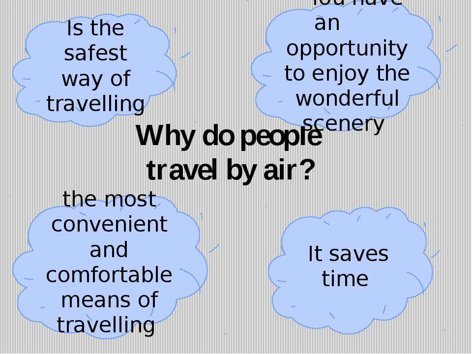 Why do people travel by air? Is the safest way of travelling You have an oppo...