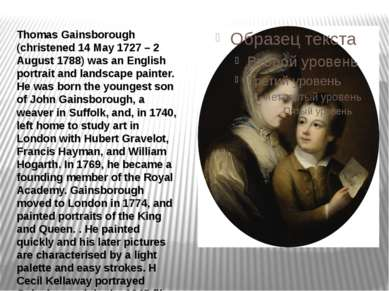 Thomas Gainsborough (christened 14 May 1727 – 2 August 1788) was an English p...