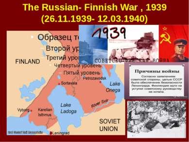 The Russian- Finnish War , 1939 (26.11.1939- 12.03.1940)
