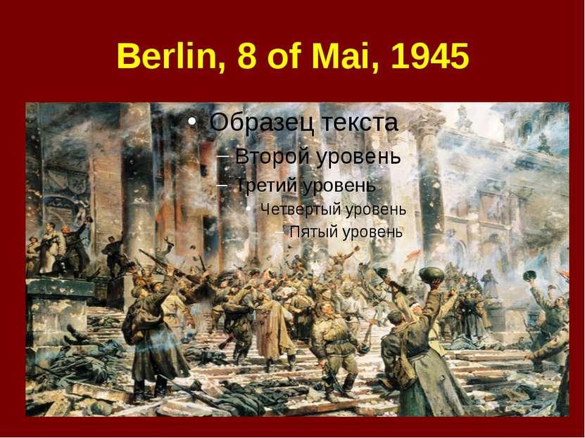 Berlin, 8 of Mai, 1945