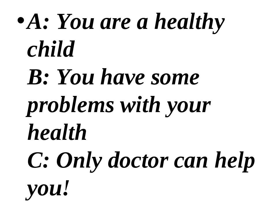 A: You are a healthy child B: You have some problems with your health C: Only...