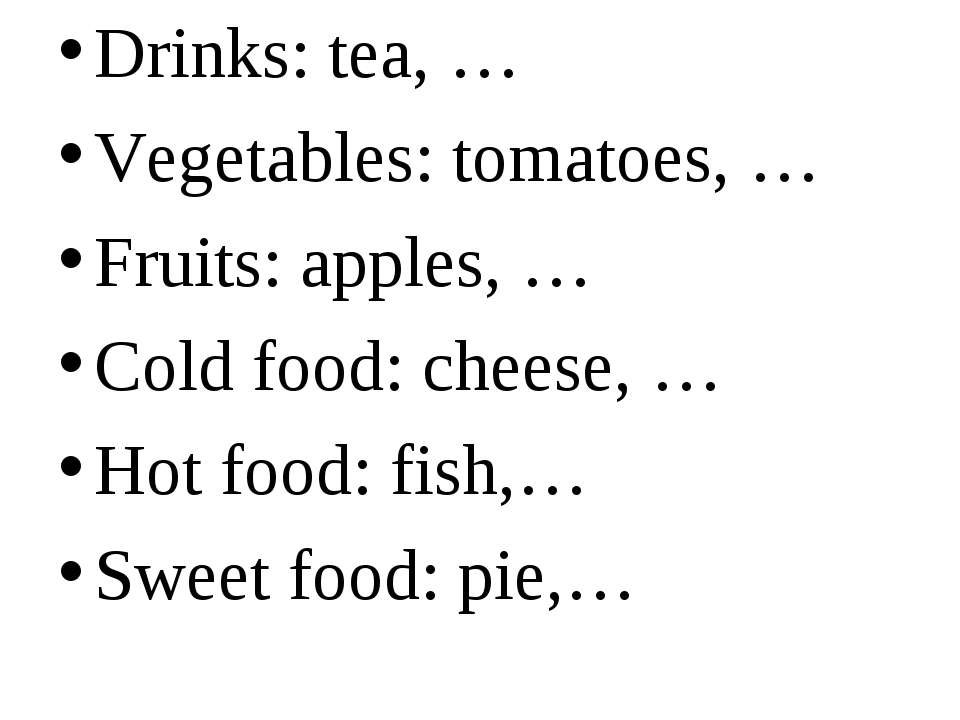 Drinks: tea, … Vegetables: tomatoes, … Fruits: apples, … Cold food: cheese, …...