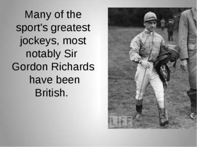 Many of the sport's greatest jockeys, most notably Sir  Gordon Richards  ha...