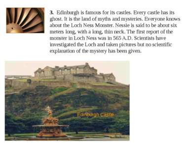 3. Edinburgh is famous for its castles. Every castle has its ghost. It is the...