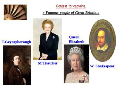 Contest for captains. « Famous people of Great Britain.» M.Thatcher Queen Eli...