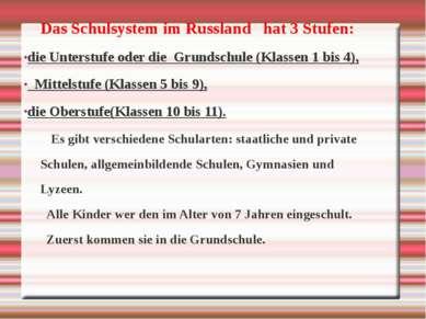 Das Schulsystem im Russland hat 3 Stufen: die Unterstufe oder die Grundschule...