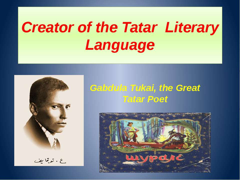 Creator of the Tatar Literary Language Gabdula Tukai, the Great Tatar Poet