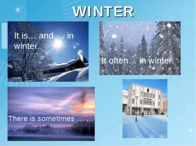 WINTER It often… in winter. It is… and … in winter. There is sometimes … .