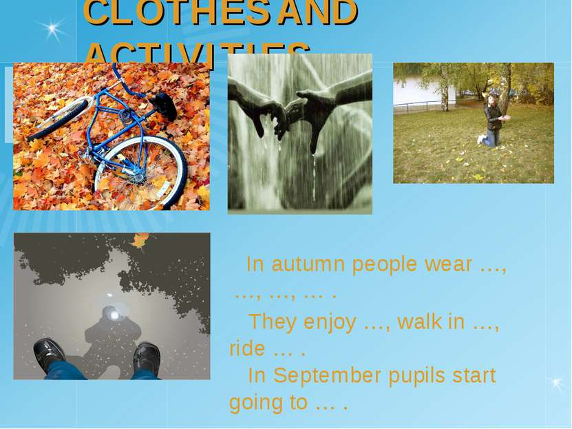 CLOTHES AND ACTIVITIES In autumn people wear …, …, …, … . They enjoy …, walk ...