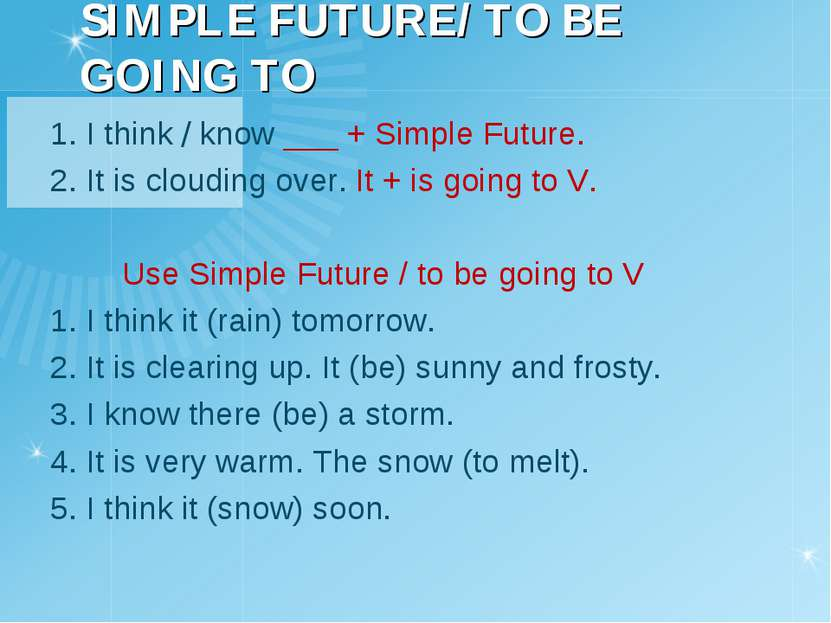 SIMPLE FUTURE/ TO BE GOING TO 1. I think / know ___ + Simple Future. 2. It is...