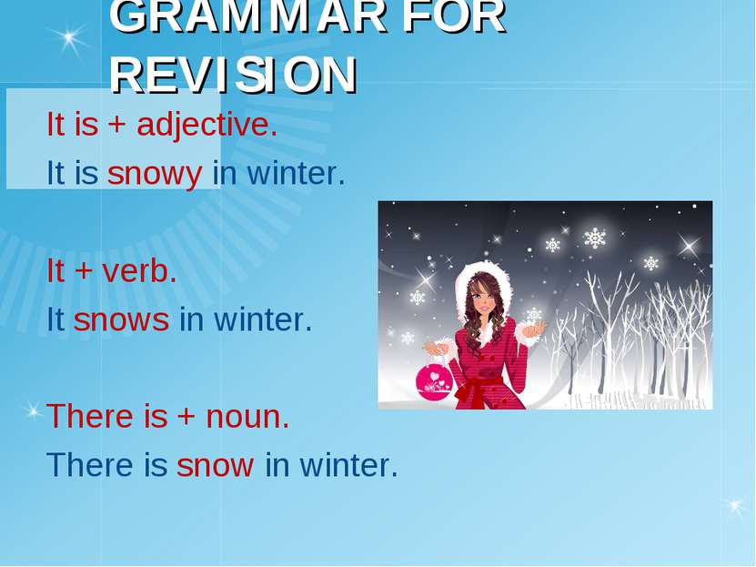 GRAMMAR FOR REVISION It is + adjective. It is snowy in winter. It + verb. It ...