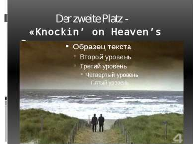 Der zweite Platz - «Knockin' on Heaven's Door»