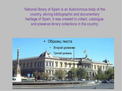 National library of Spain is an Autonomous body of the country, storing bibli...