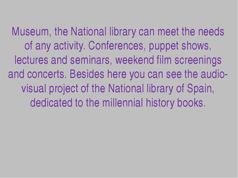 Museum, the National library can meet the needs of any activity. Conferences,...