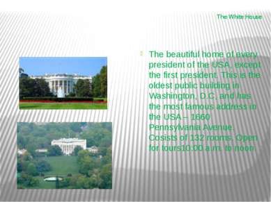 The White House The beautiful home of every president of the USA, except the ...