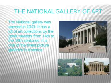 THE NATIONAL GALLERY OF ART The National gallery was opened in 1941. It has a...