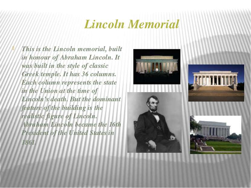 Lincoln Memorial This is the Lincoln memorial, built in honour of Abraham Lin...
