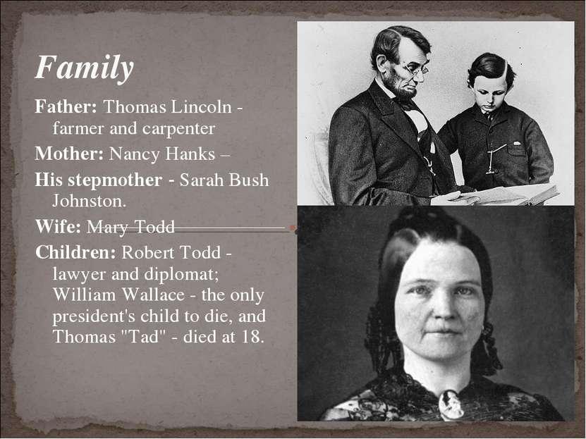 Family Father: Thomas Lincoln - farmer and carpenter Mother: Nancy Hanks – Hi...