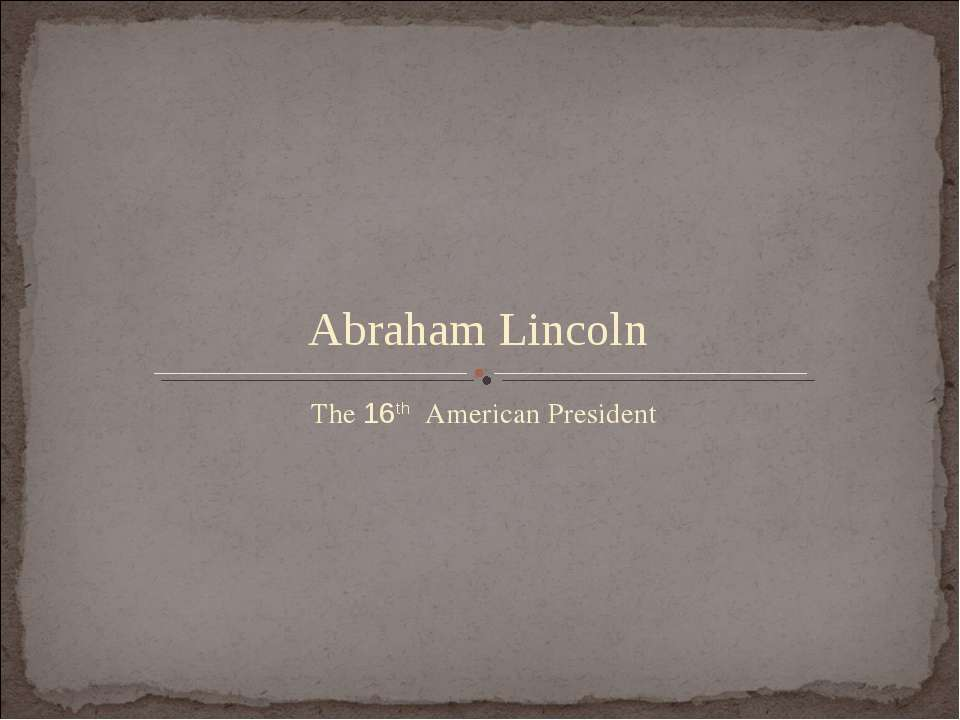The 16th American President Abraham Lincoln