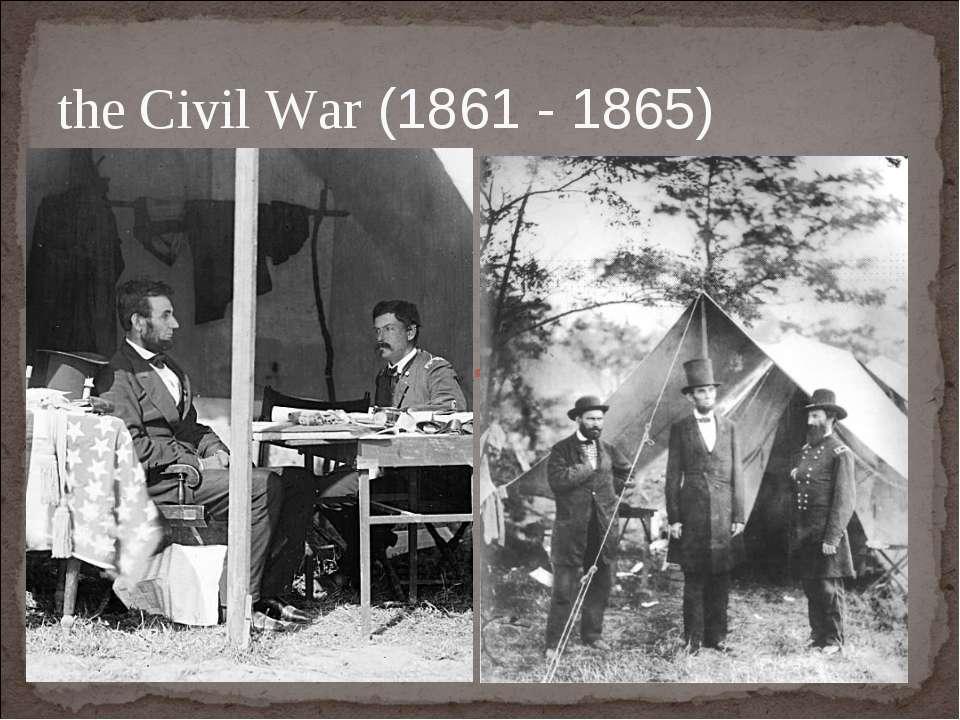 the Civil War (1861 - 1865)
