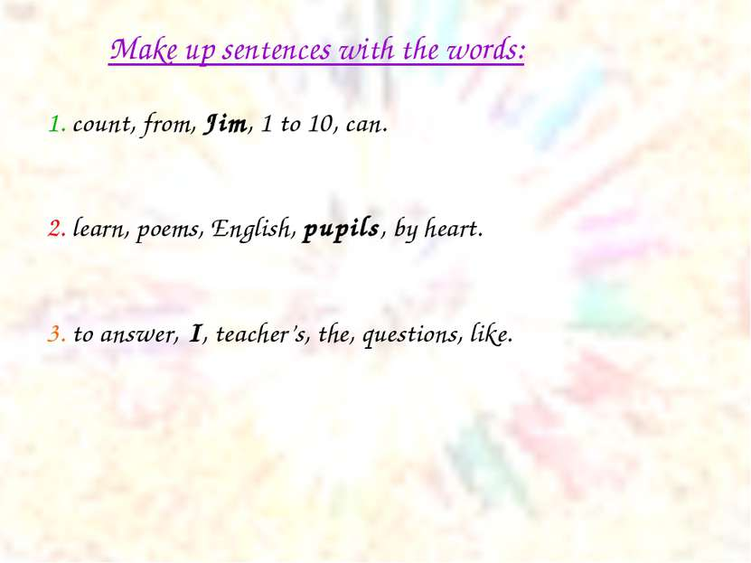 Make up sentences with the words: 1. count, from, Jim, 1 to 10, can. 2. learn...