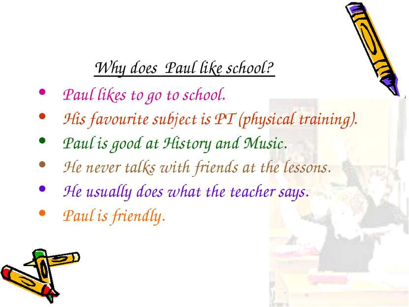 Why does Paul like school? Paul likes to go to school. His favourite subject ...